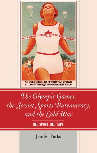 The Olympic Games, the Soviet Sports Bureaucracy, and the Cold War